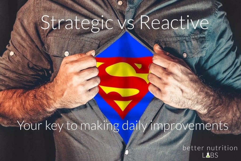 strategic vs reactive 1024x683 - Strategic vs Reactive: Your key to making daily improvements